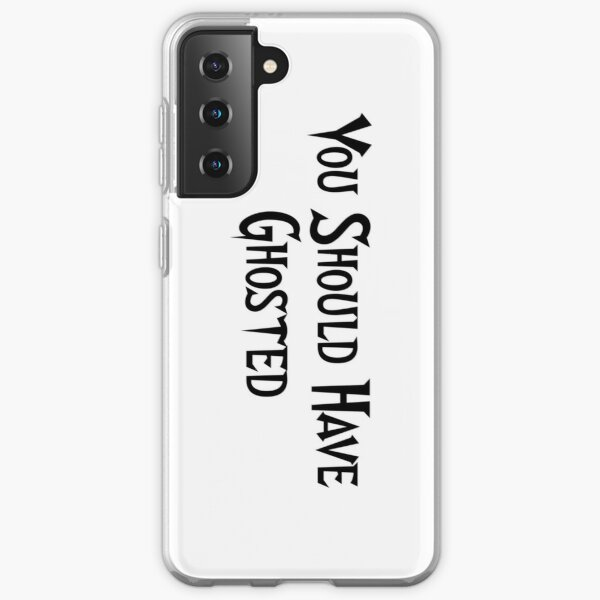 You Should Have Ghosted Samsung Galaxy Soft Case