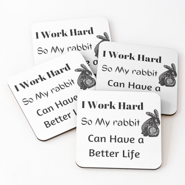 I Work Hard So My rabbit Can Have a Better Life  Coasters (Set of 4)