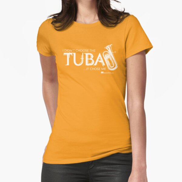 I Didn't Choose The Tuba (White Lettering) Fitted T-Shirt