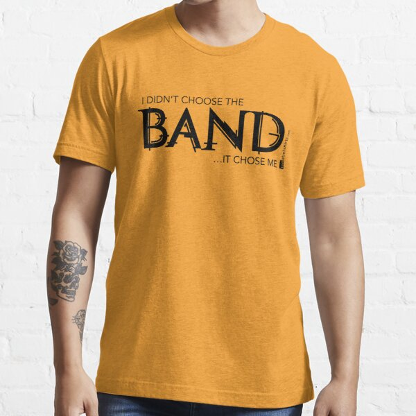 I Didn't Choose The Band (Black Lettering) Essential T-Shirt