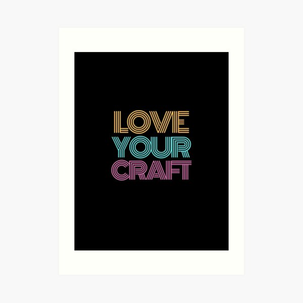 Love Your Craft Art Print