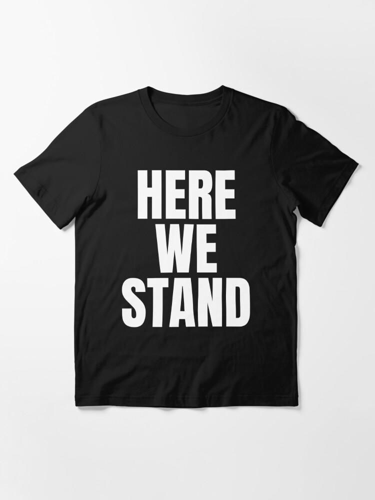 Alternate view of Here we stand,Joe Biden Inauguration Speech Essential T-Shirt