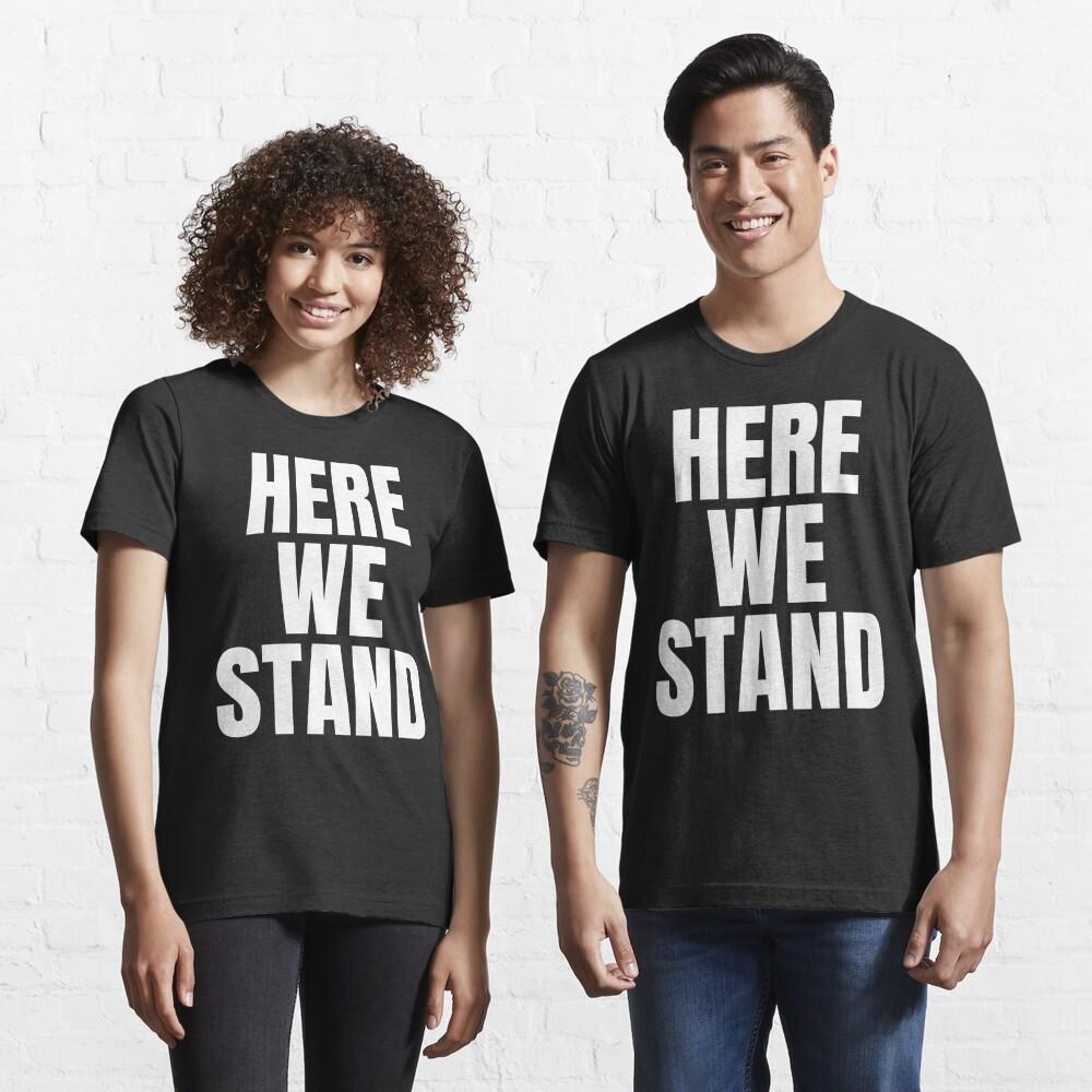 Here we stand,Joe Biden Inauguration Speech Essential T-Shirt