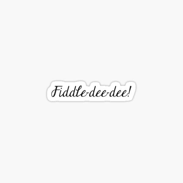 Fiddle Dee Dee!- Scarlett O'Hara  Sticker