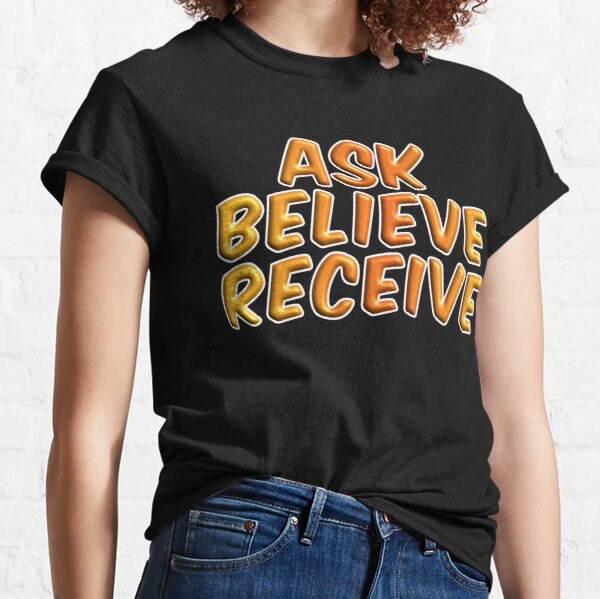 Ask Believe Receive Inspirational Quote Classic T-Shirt