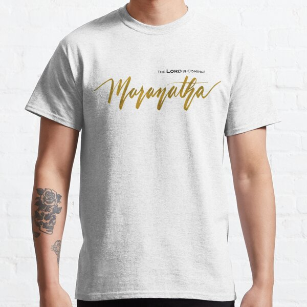 Maranatha, The Lord Is Coming Classic T-Shirt