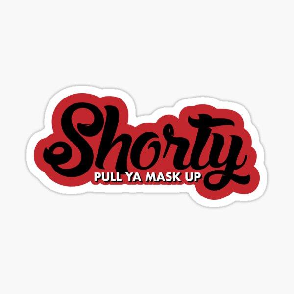 Shorty pull ya mask up! Sticker