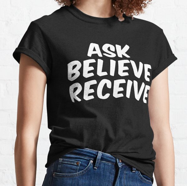 Ask Believe Receive Inspirational Quote White Text Classic T-Shirt
