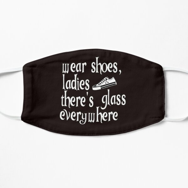 Wear Shoes Ladies There's Glass Everywhere Flat Mask