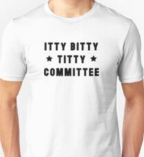 ITTY BITTY TITTY COMMITTEE  Unisex T-Shirt
