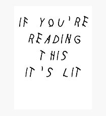 IF YOU'RE READING THIS IT'S LIT - DRAKE Photographic Print