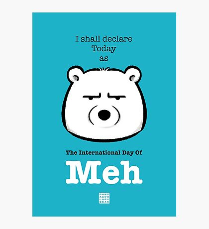 The International Day Of Meh Photographic Print