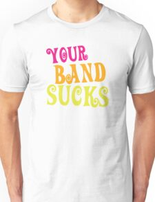 YOUR BAND SUCKS a great musician concert heckle Unisex T-Shirt