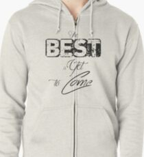The best is yet to come Zipped Hoodie