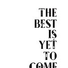 Das Beste ist, schon zu kommen Schwarz und Weiß Leistungsfähiges modernes, motivierend / Inspirational Zitat mit Pfeilen von TheFinerThemes