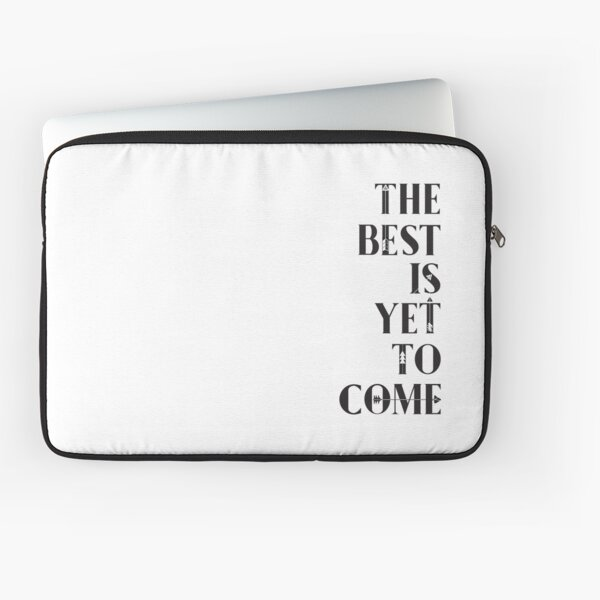 The Best Is Yet To Come Black and White Powerful Modern, Motivational/Inspirational Quote With Arrows Laptop Sleeve