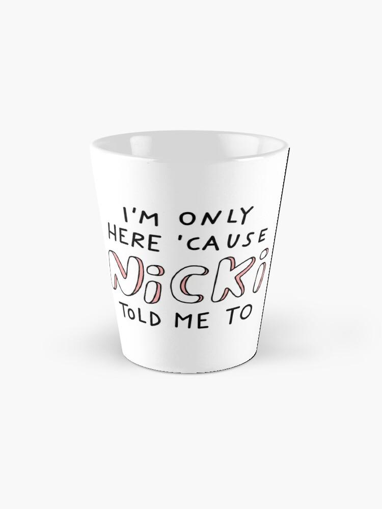Alternative Ansicht von Weil Nicki mir gesagt hat Tasse