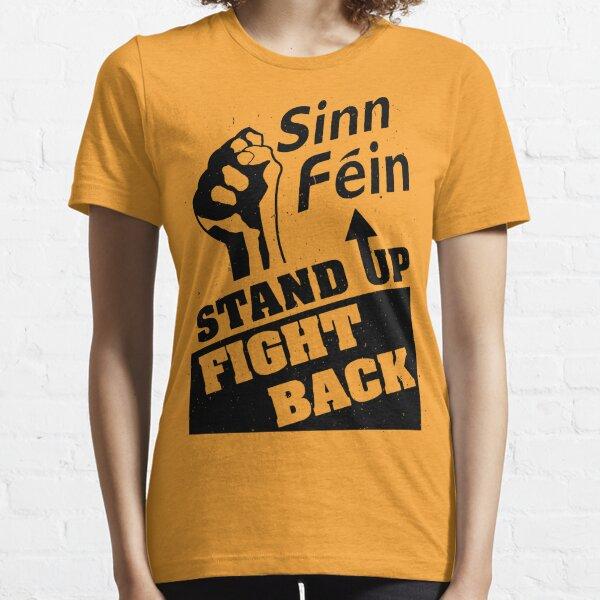 Sinn Fein - Stand Up, Fight Back - Ireland - SF poster-  Socialist - Irish Essential T-Shirt