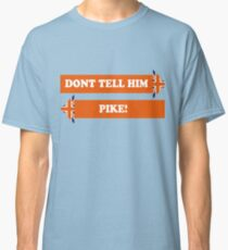 Dad's Army –Don't Tell Him Pike! Classic T-Shirt