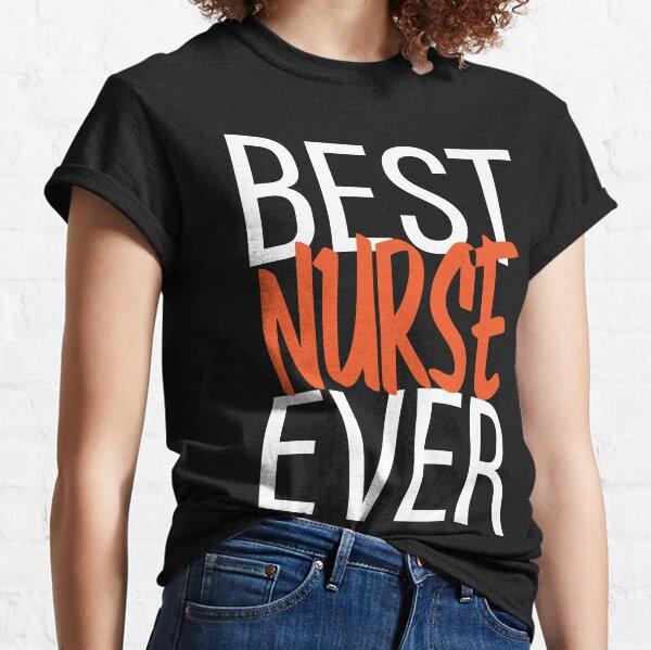 Best Nurse Ever Classic T-Shirt