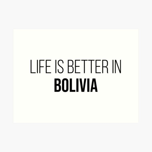 Life is better in Bolivia Art Print
