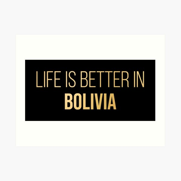 Life is better in Bolivia in Gold Art Print