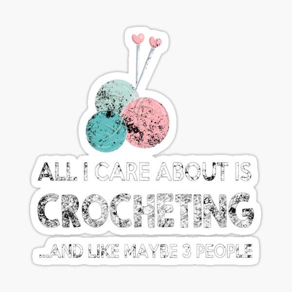 I Like Crocheting And Maybe 3 Sticker