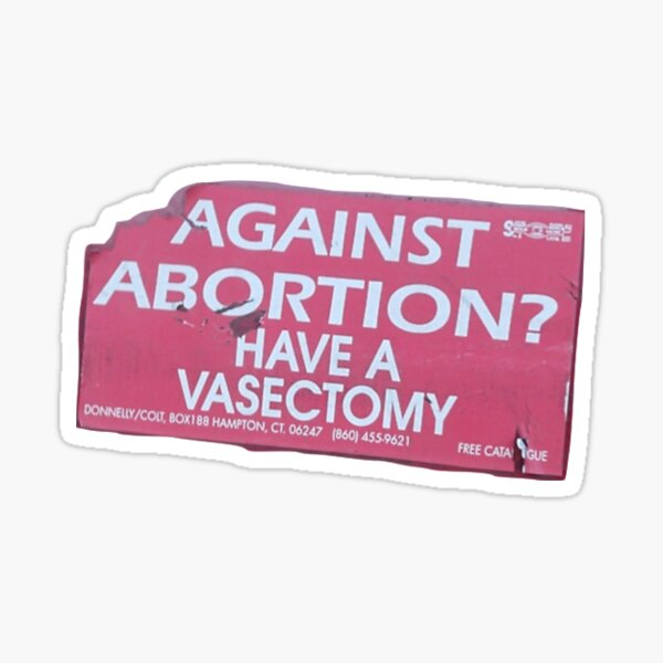 Against abortion! Have a Vasectomy! Sticker