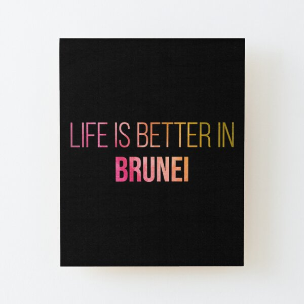 Life is better in Brunei in Watercolor Wood Mounted Print