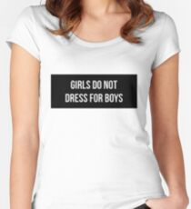 Girls do not dress for boys Women's Fitted Scoop T-Shirt