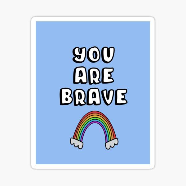 You are brave Sticker