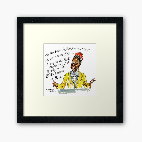 AMANDA GORMAN  - There Is Always Light. If Only We Are Brave Enough To See It- If Only We Are Brave Enough To Be It. Framed Art Print