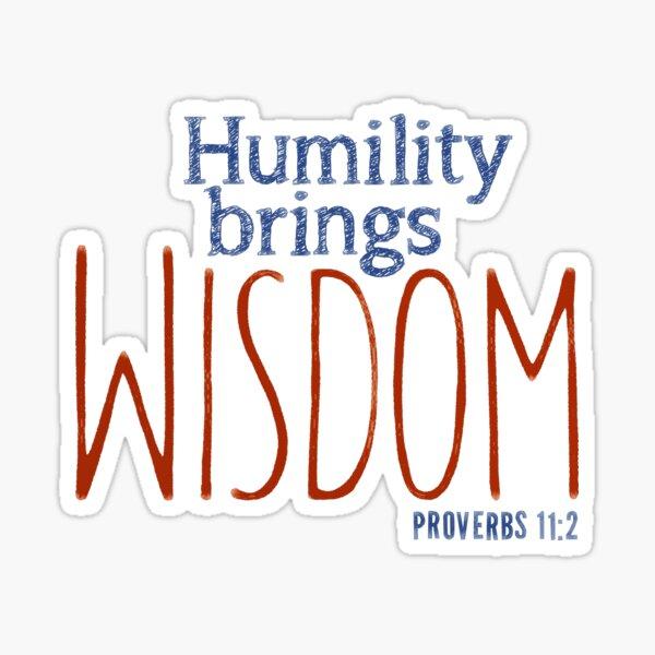 Humility brings wisdom - Proverbs 11:2 Sticker