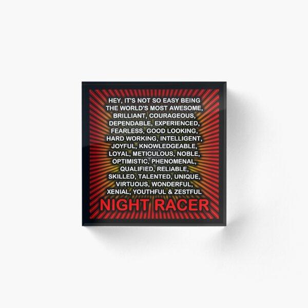 Hey, It's Not So Easy Being ... Night Racer  Acrylic Block