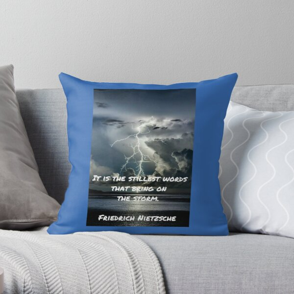 It is the stillest words that bring on the storm, Friedrich Nietzsche Throw Pillow