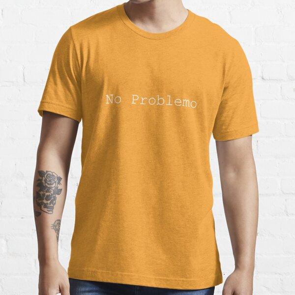 NO PROBLEMO Essential T-Shirt