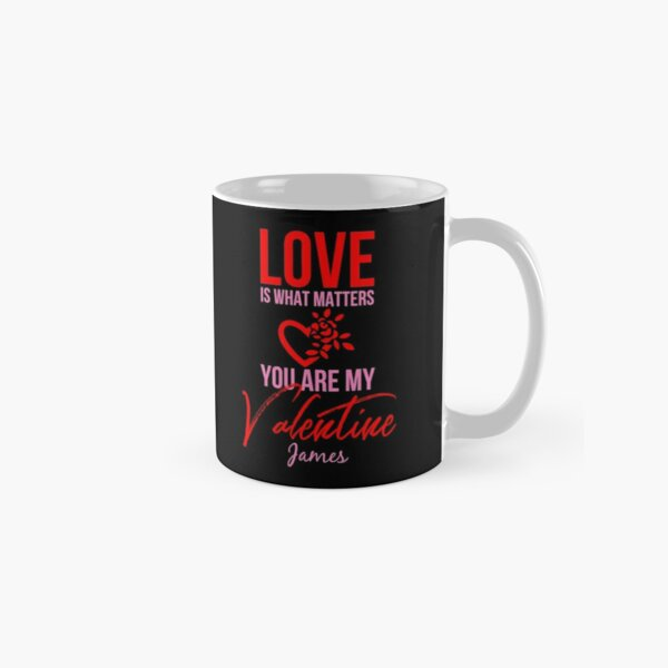 'Love Is What Matters. You Are My Valentine - James' Mug by tw2us
