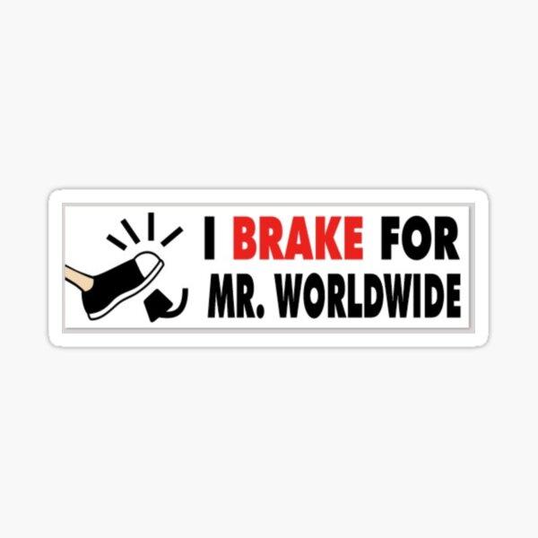 i brake for mr. worldwide Sticker