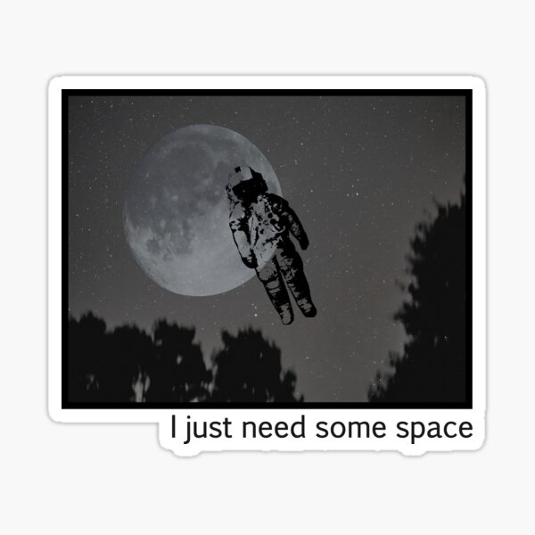 I Just Need Some Space  Sticker