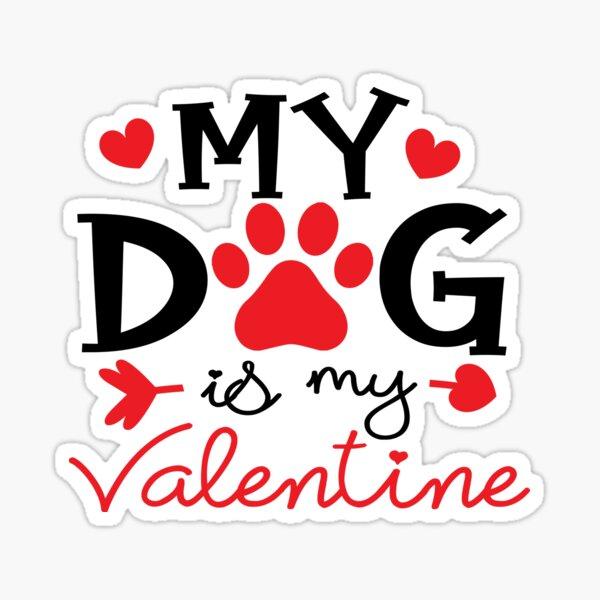 My Dog Is My Valentine - dog lover - is my valentine Sticker