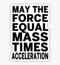 May The Force Equal The Mass Times Acceleration Sticker