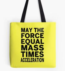 May The Force Equal The Mass Times Acceleration Tote Bag