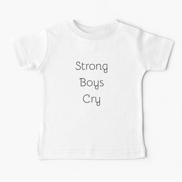 Strong Boys Cry Baby T-Shirt