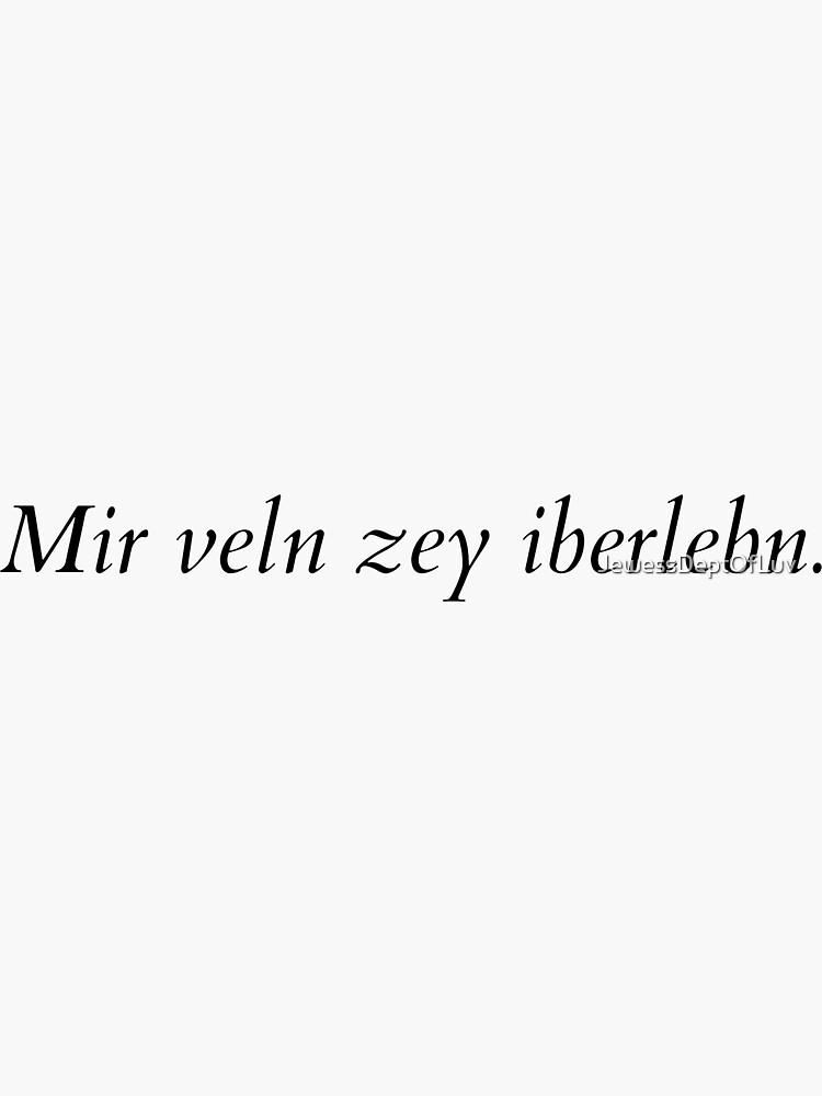 Mir veln zey iberlebn. (Yiddish: We will outlive them.) [black italics] by JewessDeptOfLuv