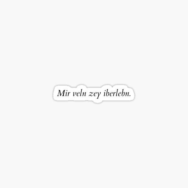 Mir veln zey iberlebn. (Yiddish: We will outlive them.) [black italics] Sticker