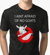 I Aint Afraid of no Goats! Tri-blend T-Shirt