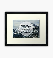 Difficult Roads leads to Beautiful Destinations QUOTE Framed Print