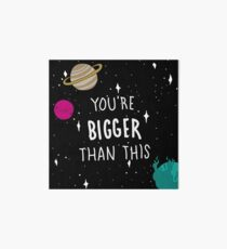 You're Bigger Than This Art Board