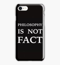 PHILOSOPHY IS NOT FACT iPhone Case/Skin