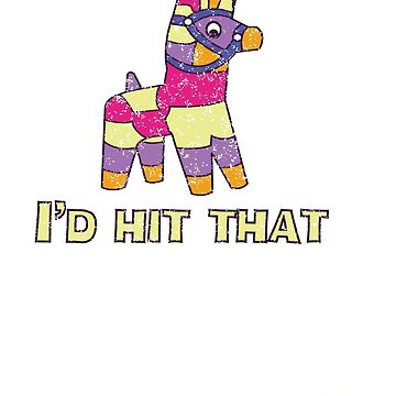 I'd Hit That Pinata by funnytshirtstee